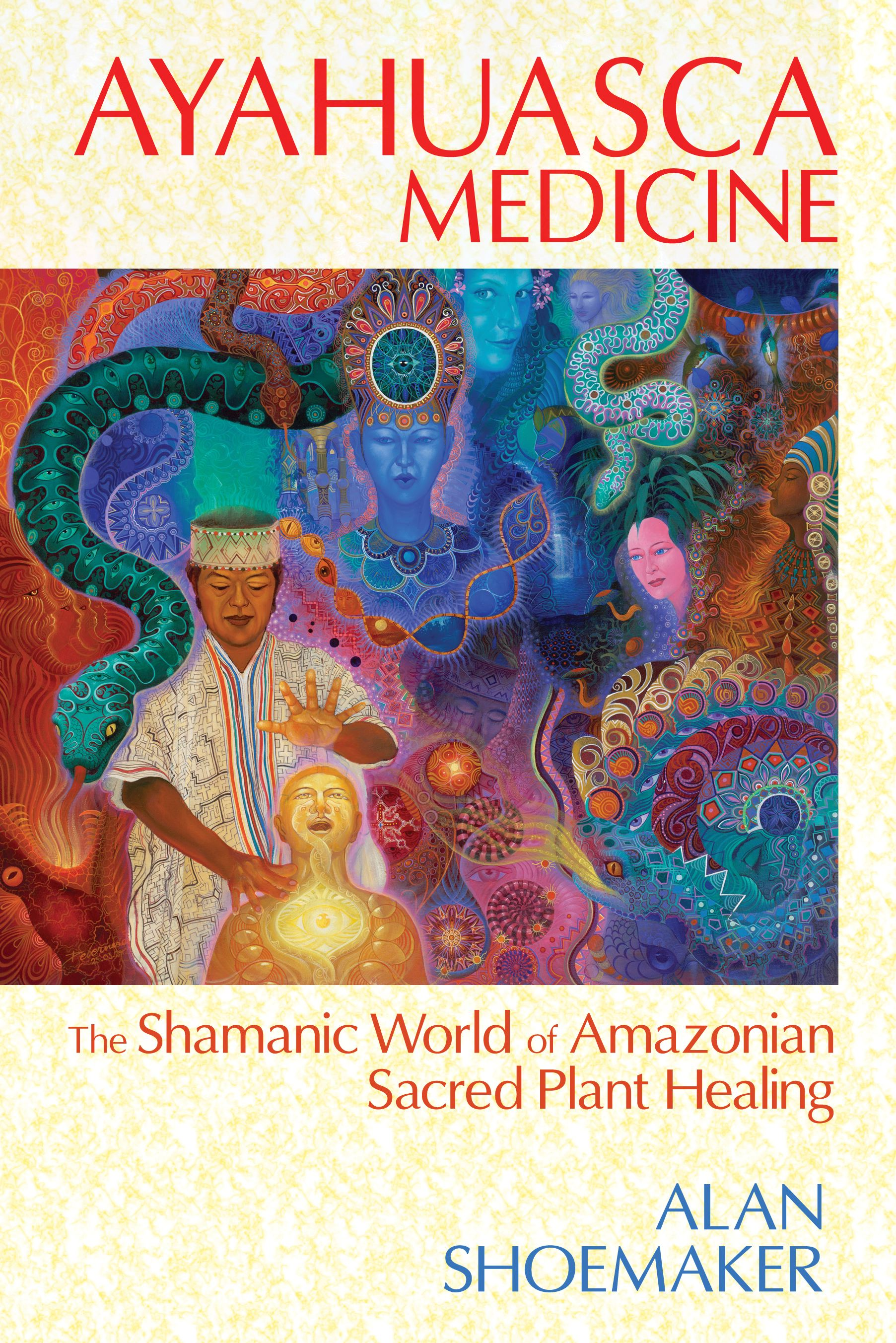 Ayahuasca Medicine   Book by Alan Shoemaker   Official Publisher