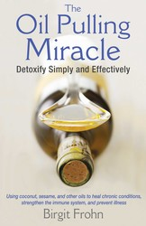 The Oil Pulling Miracle: Detoxify Simply and Effectively