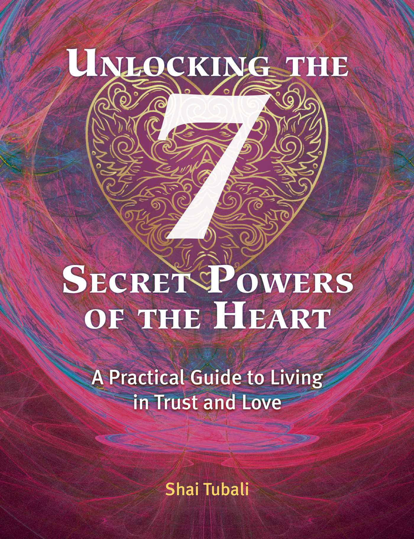 Unlocking the 7 secret powers of the heart 9781620558126 hr