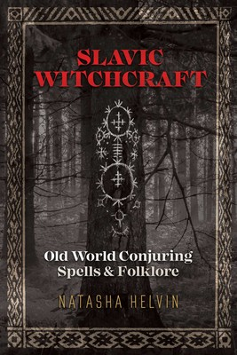 Slavic Witchcraft | Book by Natasha Helvin | Official Publisher Page