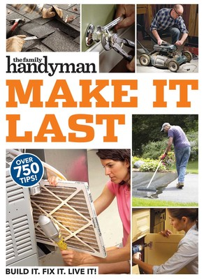 Family Handyman Make It Last   Book by Family Handyman
