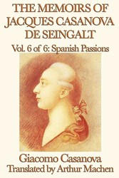 The Memoirs of Jacques Casanova de Seingalt Volume 6: Spanish Passions