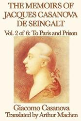 The Memoirs of Jacques Casanova de Seingalt Volume 2: To Paris and Prison