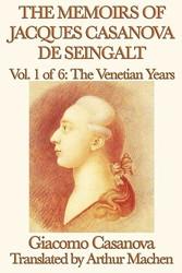 The Memoirs of Jacques Casanova de Seingalt Volume 1: The Venetian Years