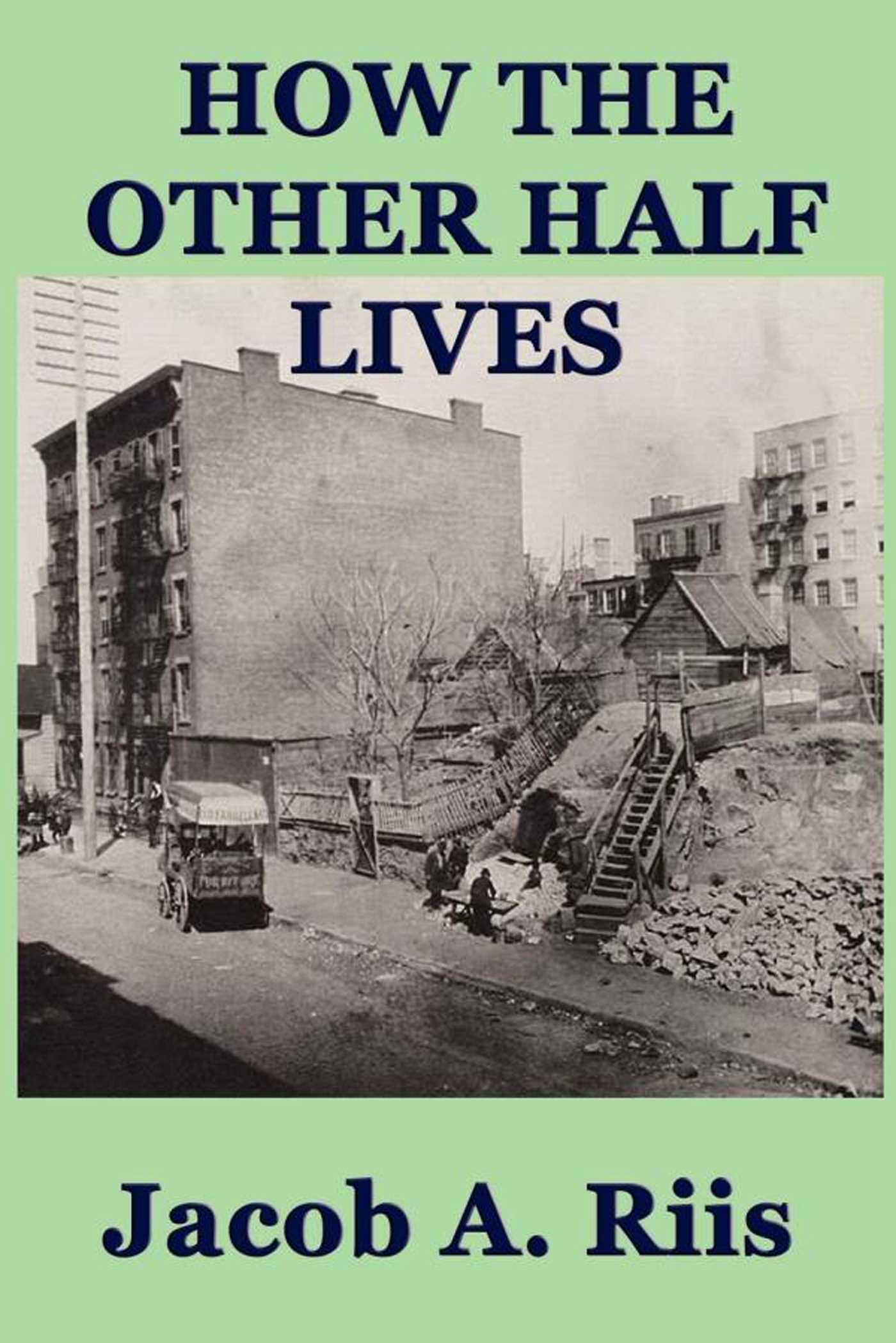 essay on how the other half lives Essay, case study, textbook solution khawaja 1 wali khawaja professor walter keller history 1302 july 20th 2016 how the other half lives the 1890's in united states were quite inh.