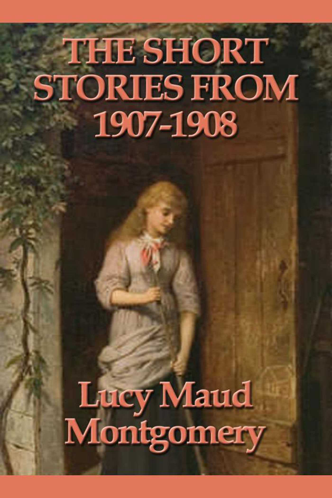 The Short Stories From 1907 1908 Ebook By Lucy Maud