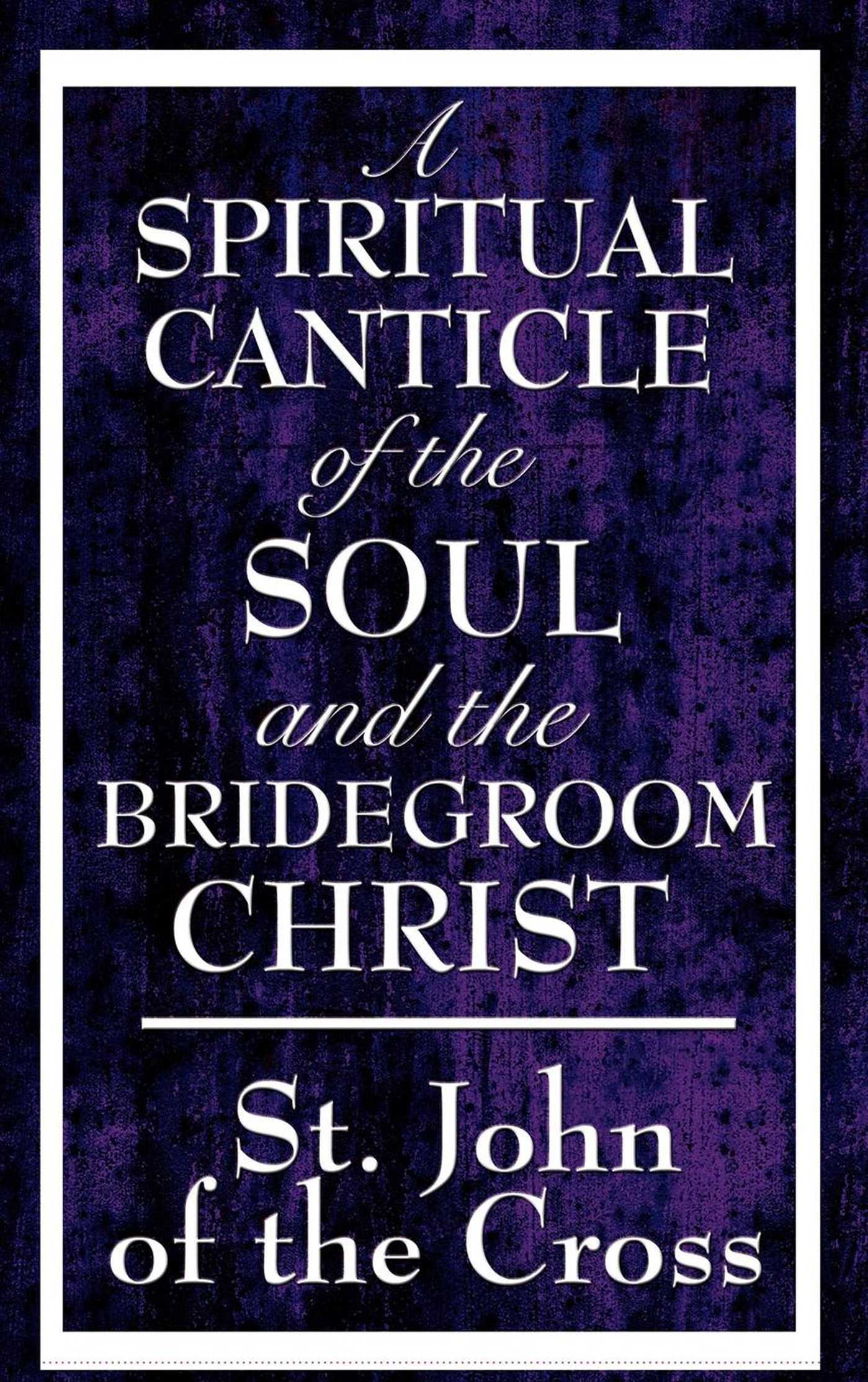 A spiritual canticle of the soul and the bridegroom christ 9781625586025 hr