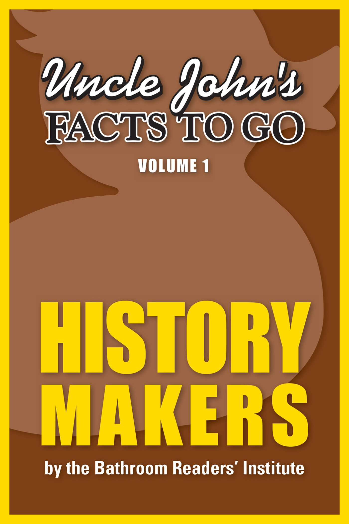 Uncle John\'s Facts to Go History Makers eBook by Bathroom Readers ...