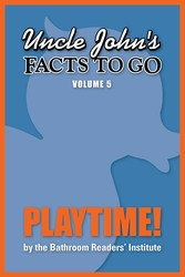 Uncle John's Facts to Go Playtime!