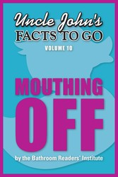 Uncle John's Facts to Go Mouthing Off
