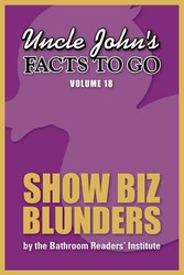 Uncle John's Facts to Go Show Biz Blunders