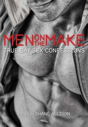 Men on the Make: True Gay Sex Confessions
