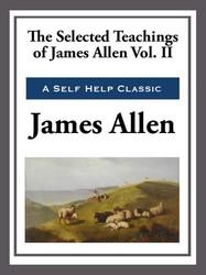 The Selected Teachings of James Allen Volume II
