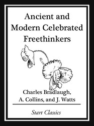 Ancient and Modern Celebrated Freethinkers
