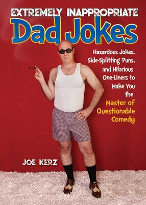 Extremely Inappropriate Dad Jokes   Book by Joe Kerz