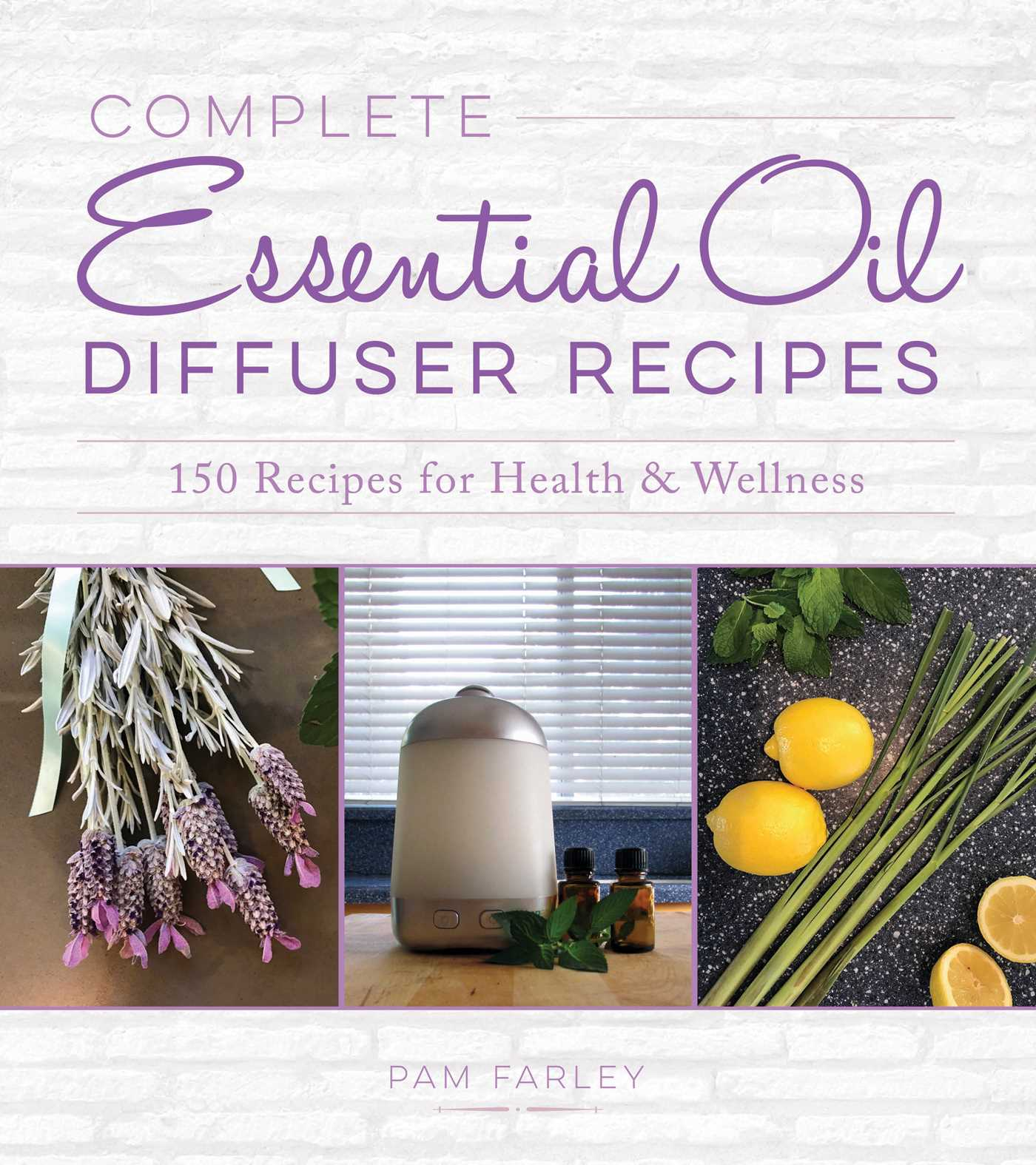 Complete Essential Oil Diffuser Recipes Book By Pam Farley Official Publisher Page Simon Schuster