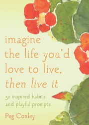 Imagine the Life You'd Love to Live, Then Live It