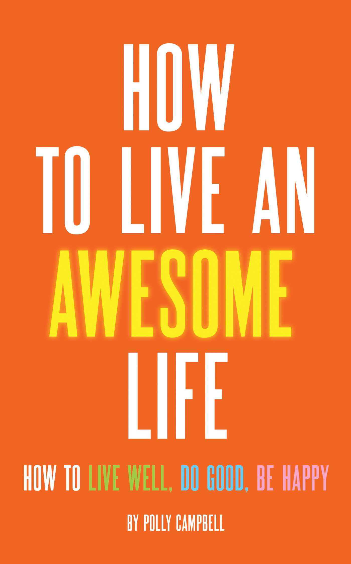 how to live an awesome life ebook by polly campbell official publisher page simon schuster. Black Bedroom Furniture Sets. Home Design Ideas