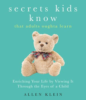 Secrets Kids Know...That Adults Oughta Learn