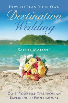 How To Plan Your Own Destination Wedding Book By Sandy Malone