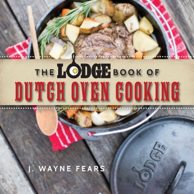 The Lodge Book of Dutch Oven Cooking eBook by J  Wayne Fears