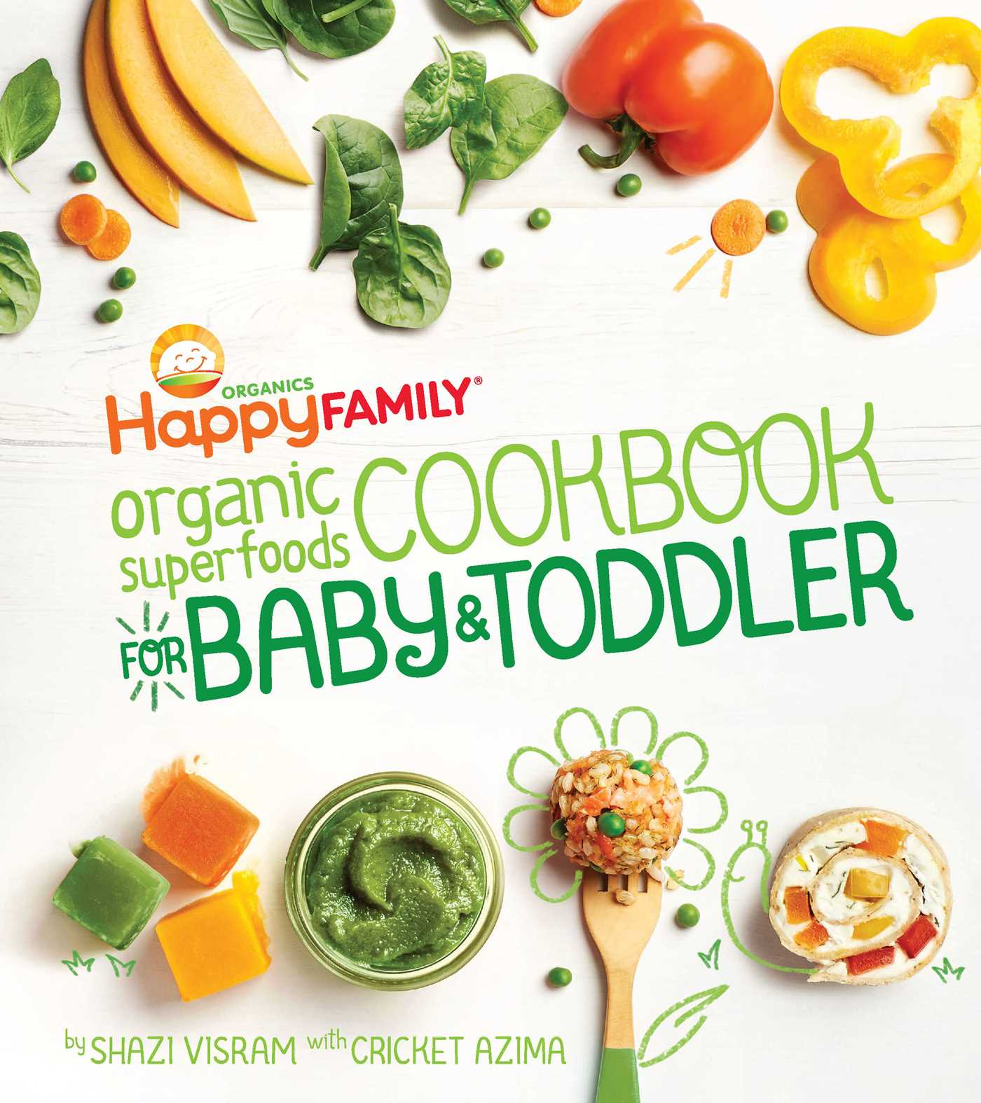The happy family organic superfoods cookbook for baby toddler 9781681880495 hr