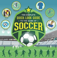The Complete Quick-Look Guide to the Game of SOCCER