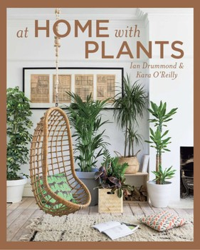 At Home with Plants | Book by Ian Drummond, Kara O\'Reilly | Official ...