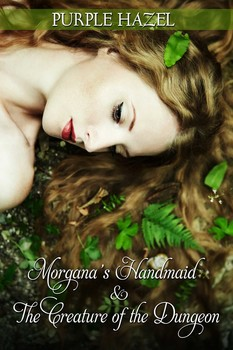Morgana's Handmaid and the Creature of the Dungeon