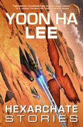 Hexarchate Stories (Machineries of Empire Book 3)