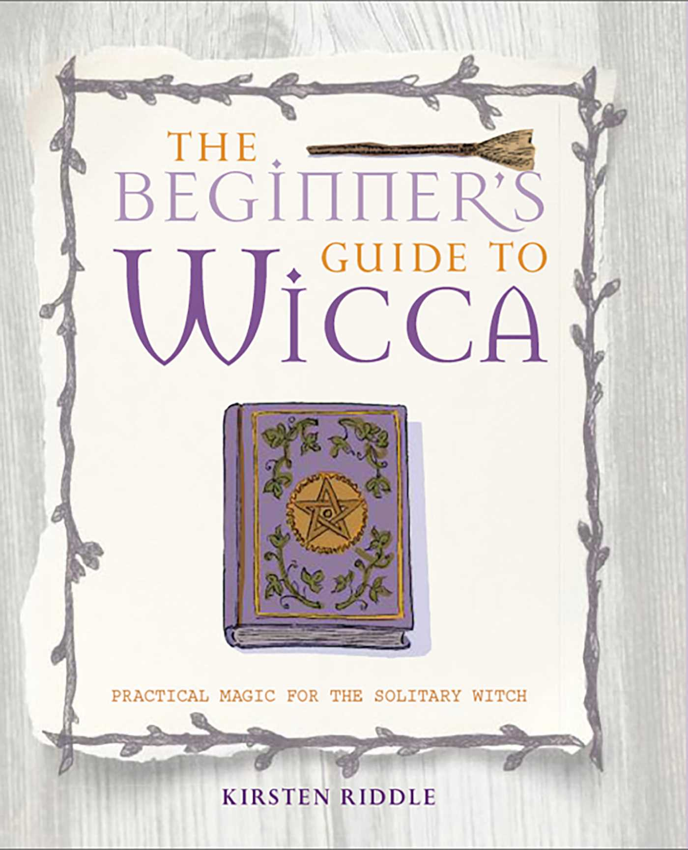 The Beginner's Guide to Wicca | Book by Kirsten Riddle