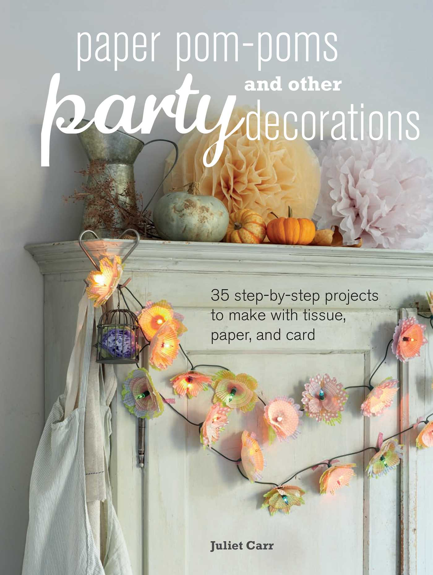 Brilliant Paper Pom Poms And Other Party Decorations Book By Juliet Home Interior And Landscaping Ologienasavecom