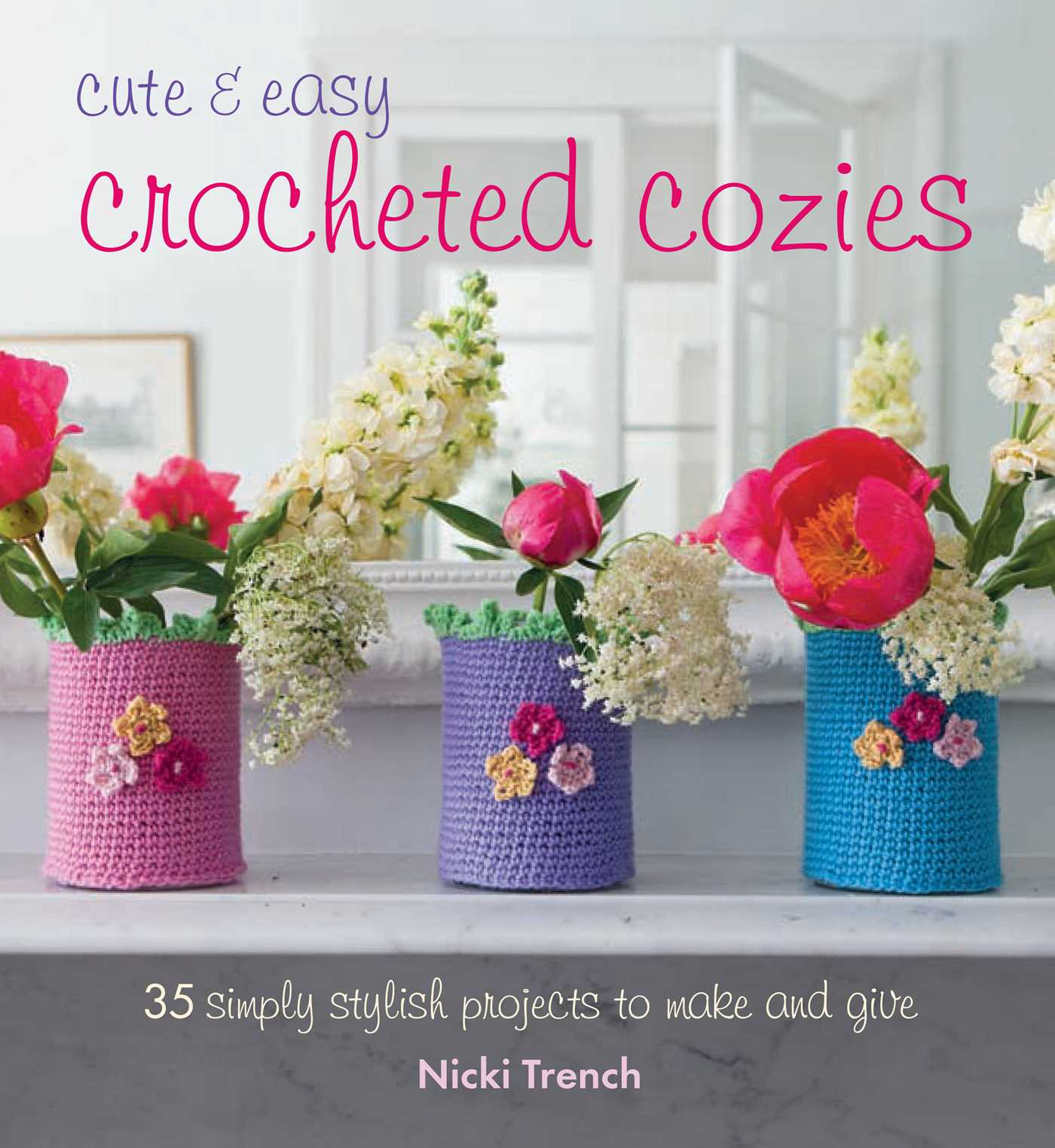 Cute And Easy Crocheted Cozies Book By Nicki Trench Official