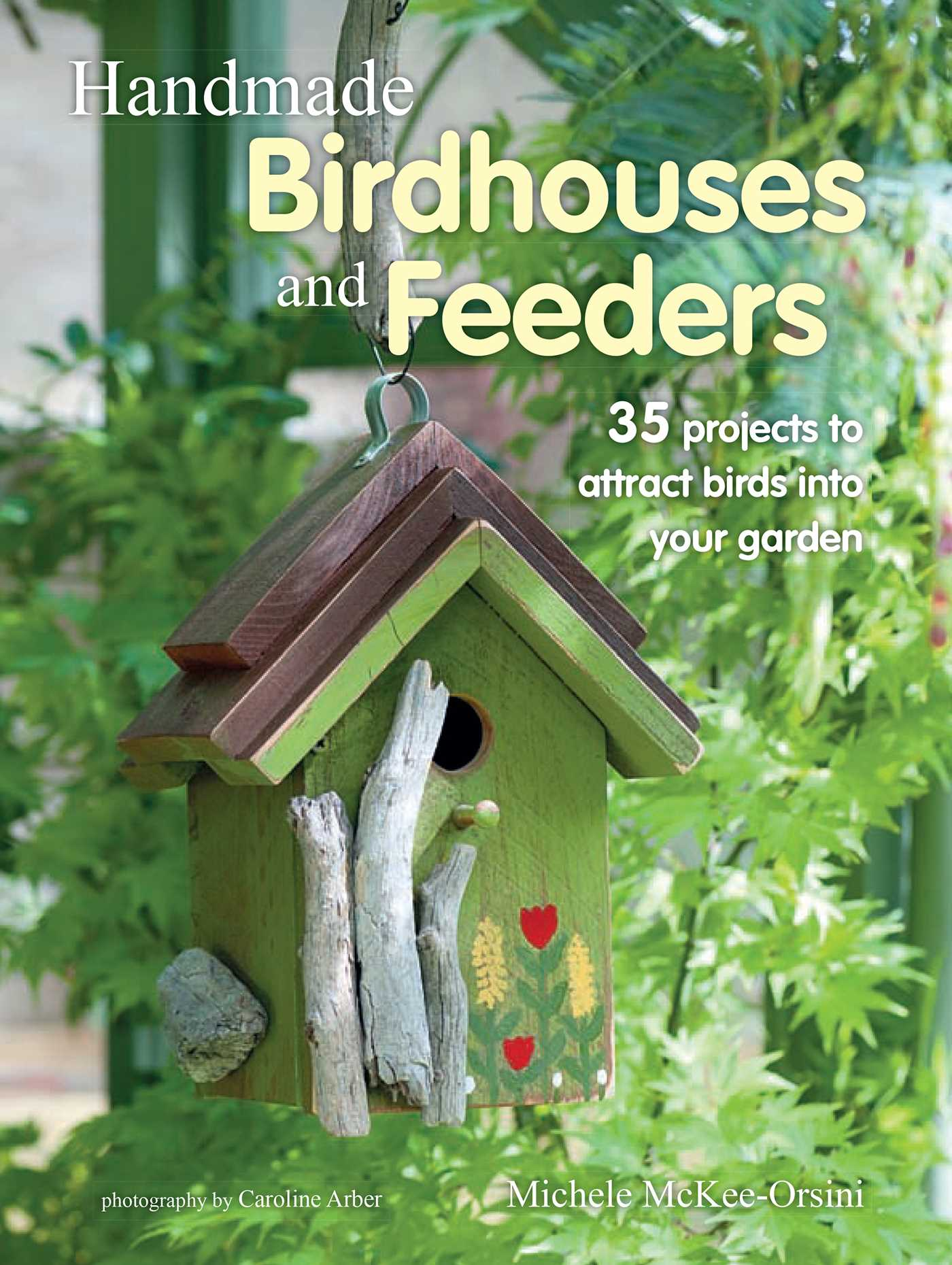 Handmade Birdhouses and Feeders Book  by Michele McKee