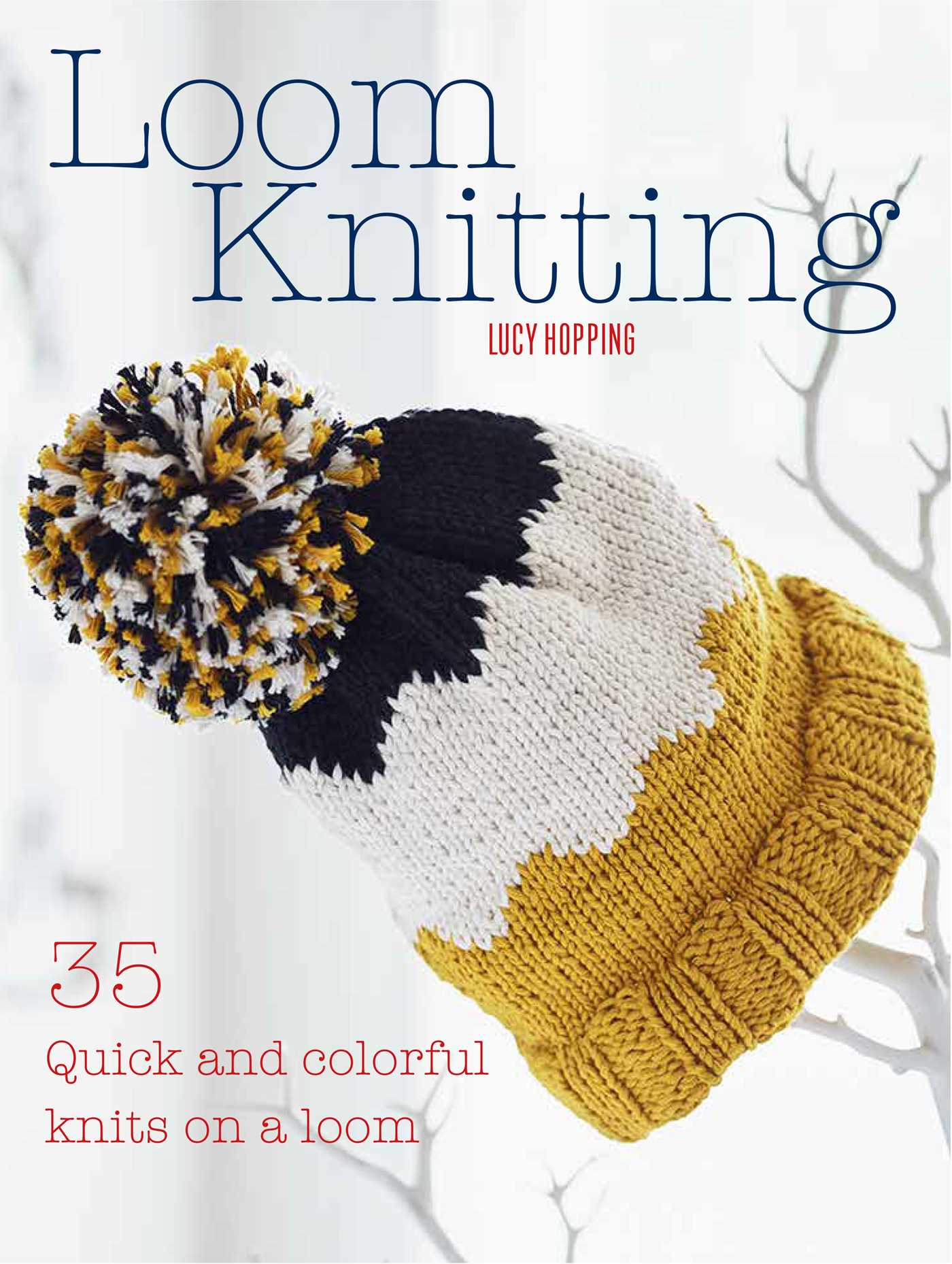 Loom Knitting | Book by Lucy Hopping | Official Publisher Page ...