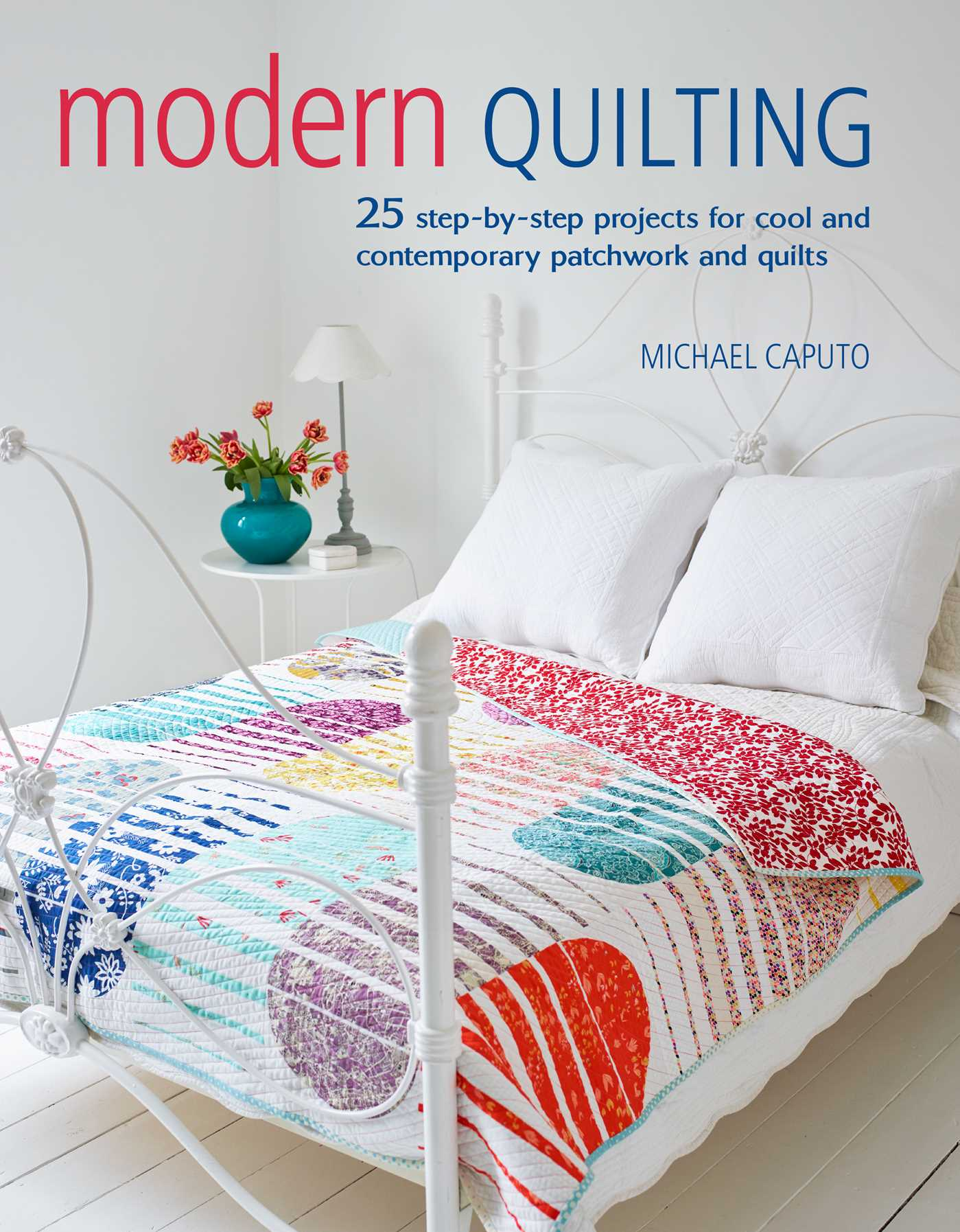 Modern Quilting Book By Michael Caputo Official