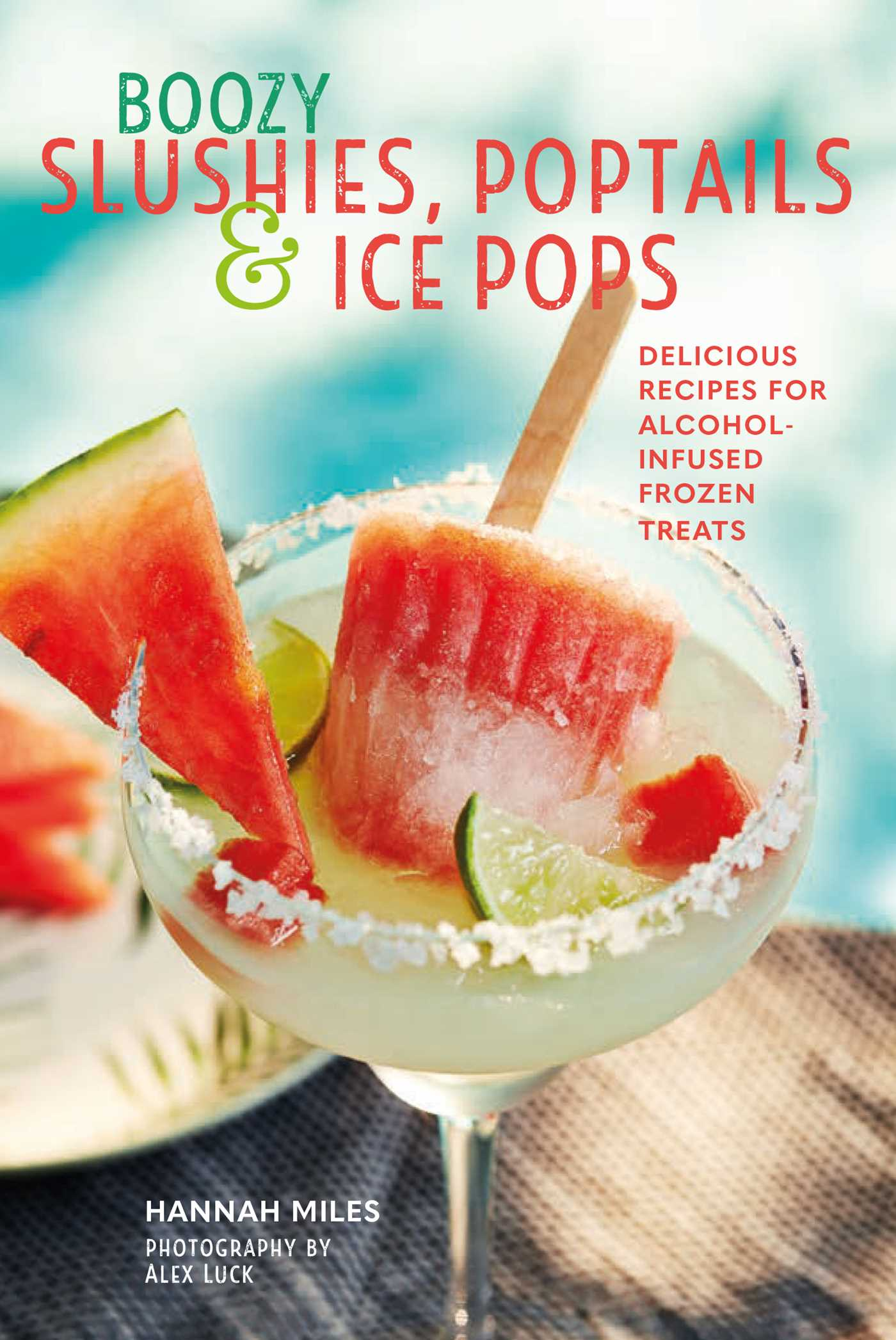 Boozy slushies poptails and ice pops 9781849759663 hr