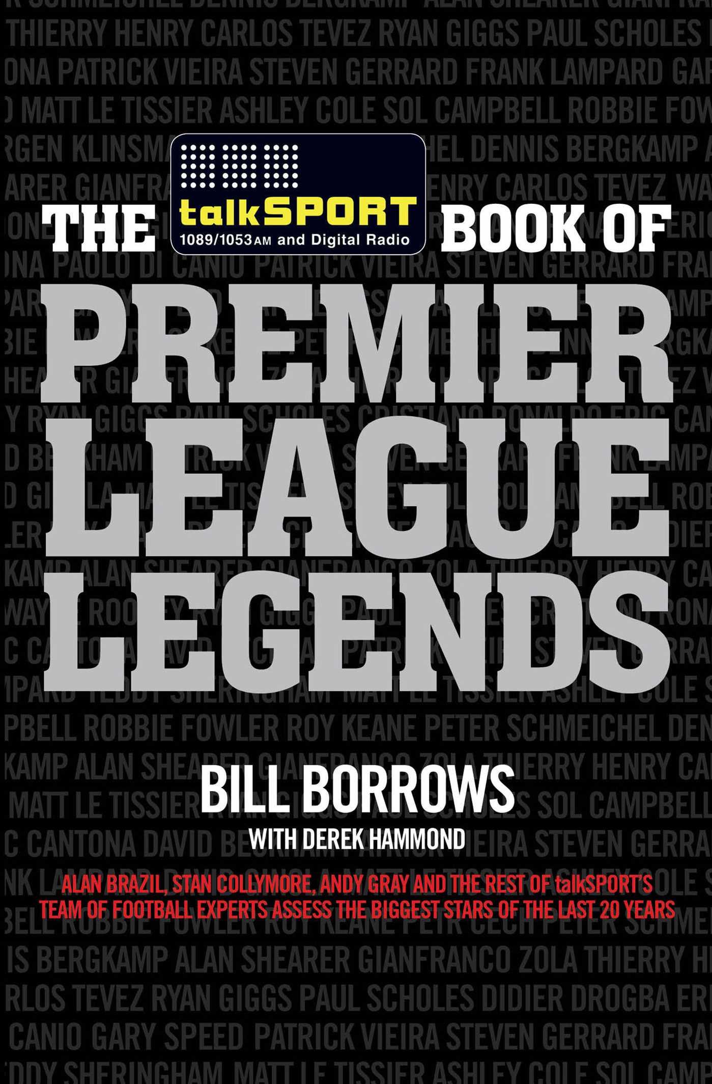 The talkSPORT Book of Premier League Legends   Book by Bill Borrows,  talkSPORT, Derek Hammond   Official Publisher Page