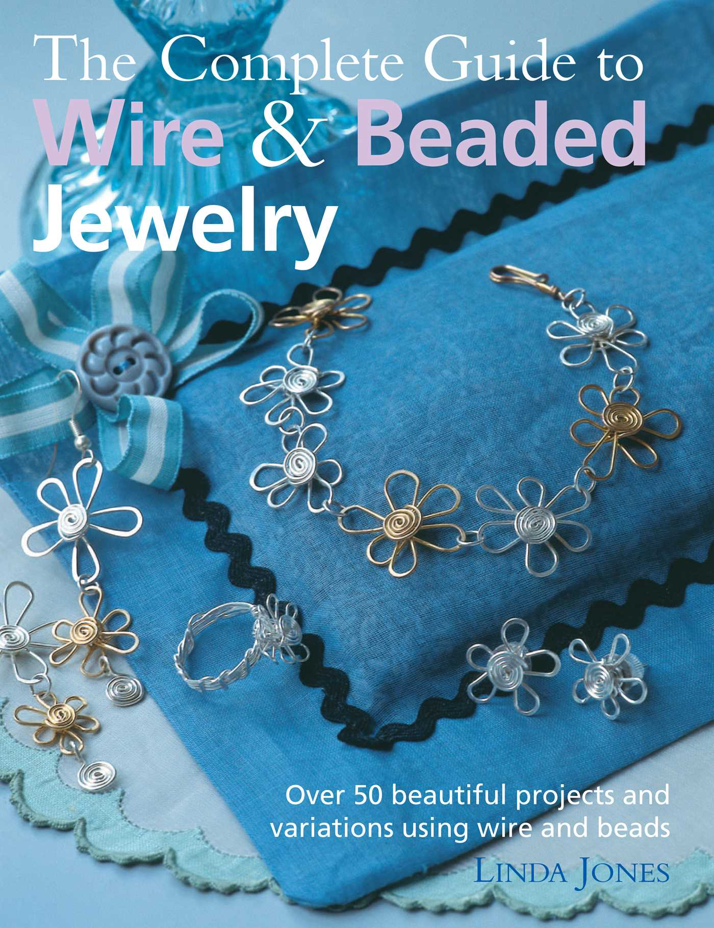 The Complete Guide to Wire & Beaded Jewelry | Book by Linda Jones ...