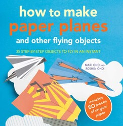 How to Make Paper Planes and Other Flying Objects