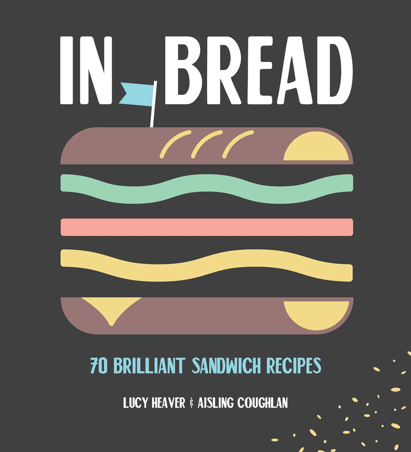 In bread a celebration of the mighty sandwich 9781925418286 hr