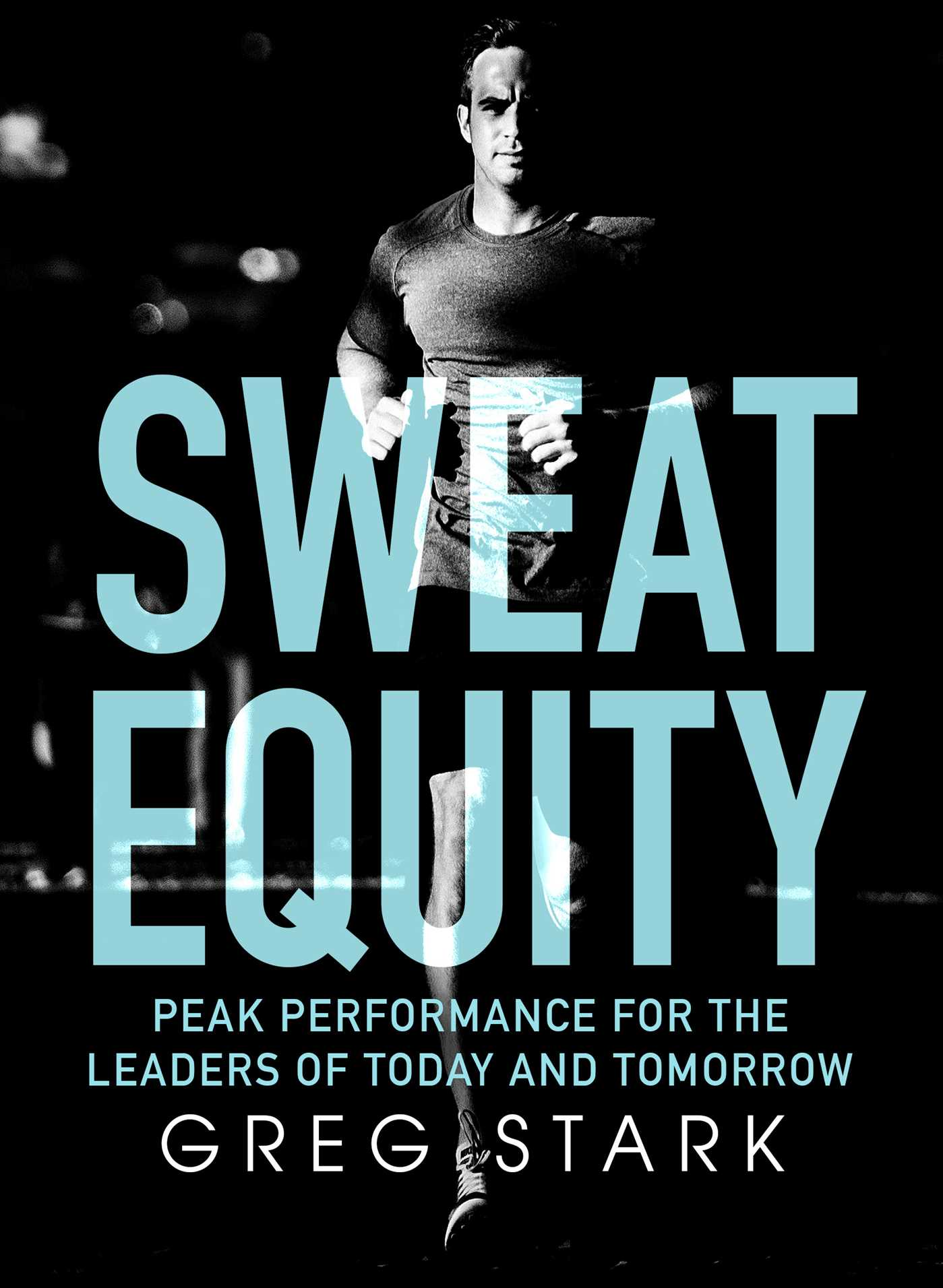 Sweat equity peak performance for the leaders of today and tomorrow 9781925533095 hr