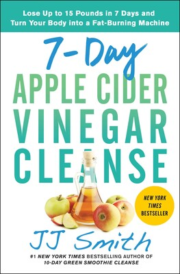 7 Day Apple Cider Vinegar Cleanse Ebook By Jj Smith