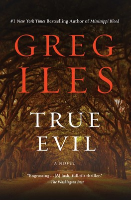 642455c0 True Evil | Book by Greg Iles | Official Publisher Page | Simon ...