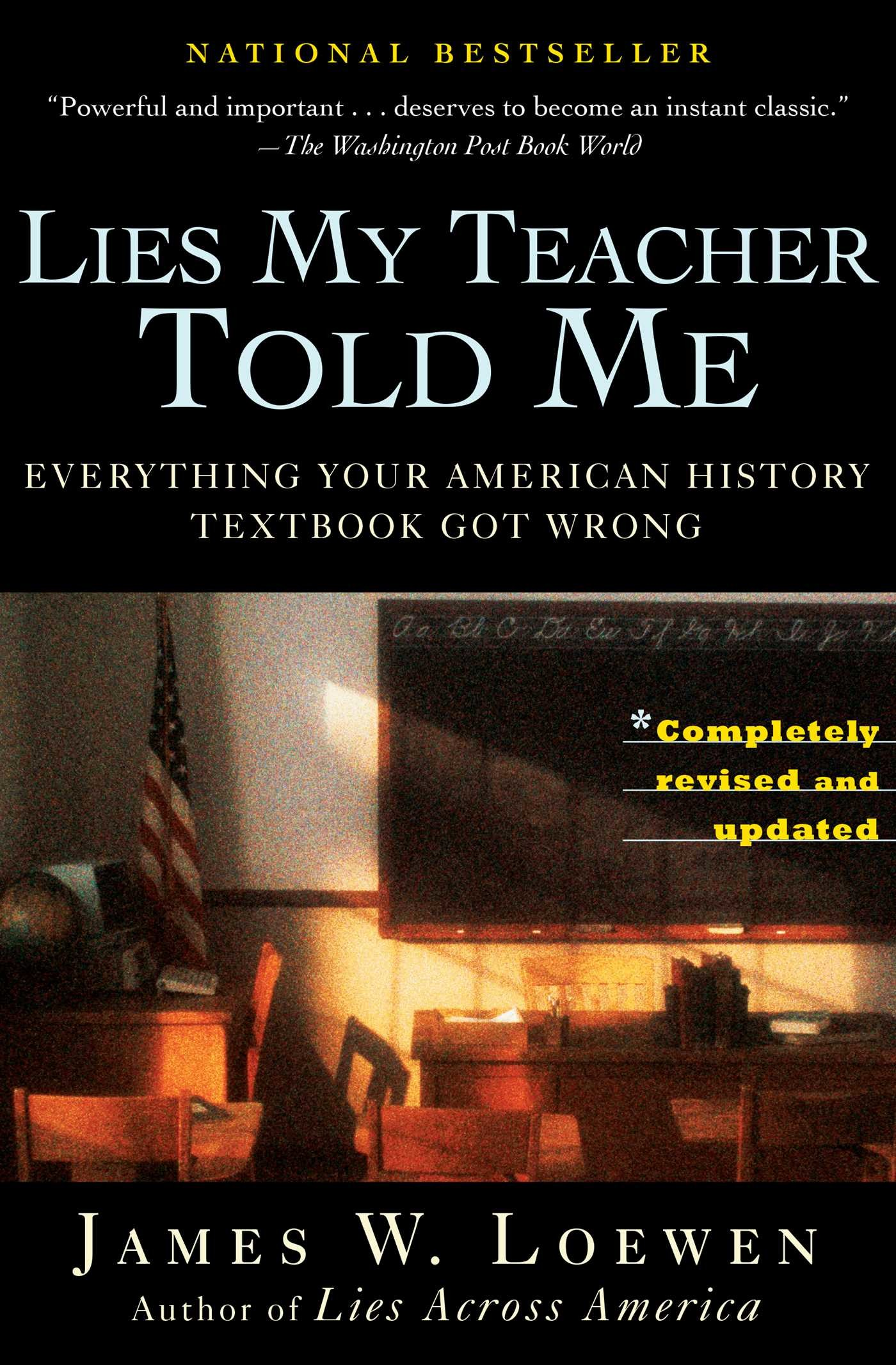 a review of the book lies my teacher told me by james loewen James loewen this study guide consists of approximately 60 pages of chapter summaries, quotes, character analysis, themes, and more - everything you need to sharpen your knowledge of lies my teacher told me.