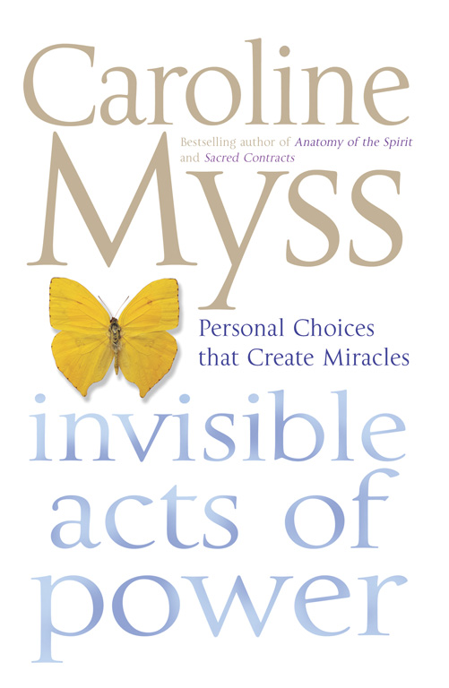 Invisible Acts Of Power Book By Caroline Myss Official Publisher