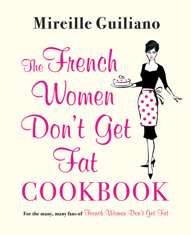 the french women don 39 t get fat cookbook book by mireille guiliano official publisher page. Black Bedroom Furniture Sets. Home Design Ideas