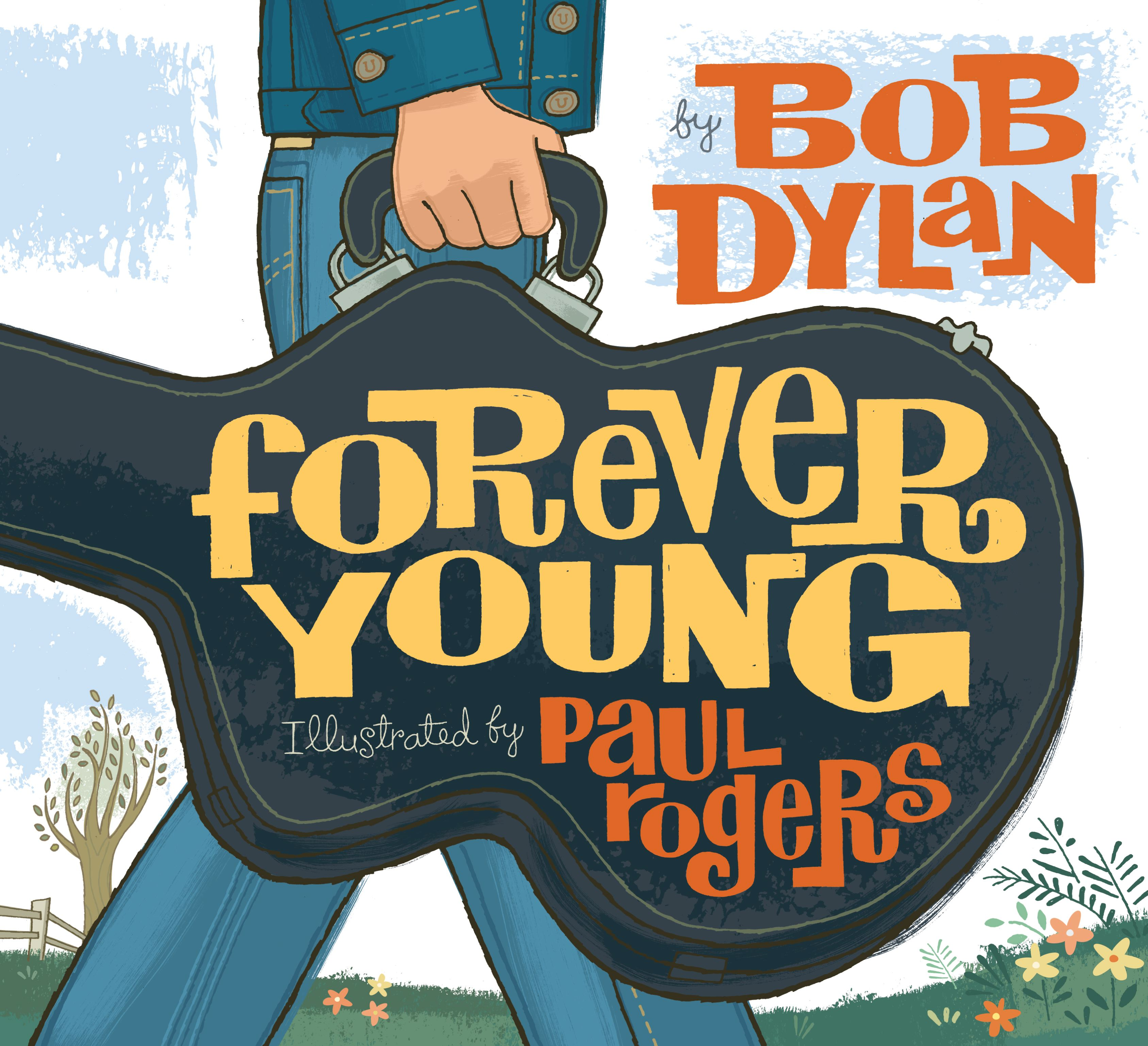 Forever Young Book By Bob Dylan Paul Rogers Official