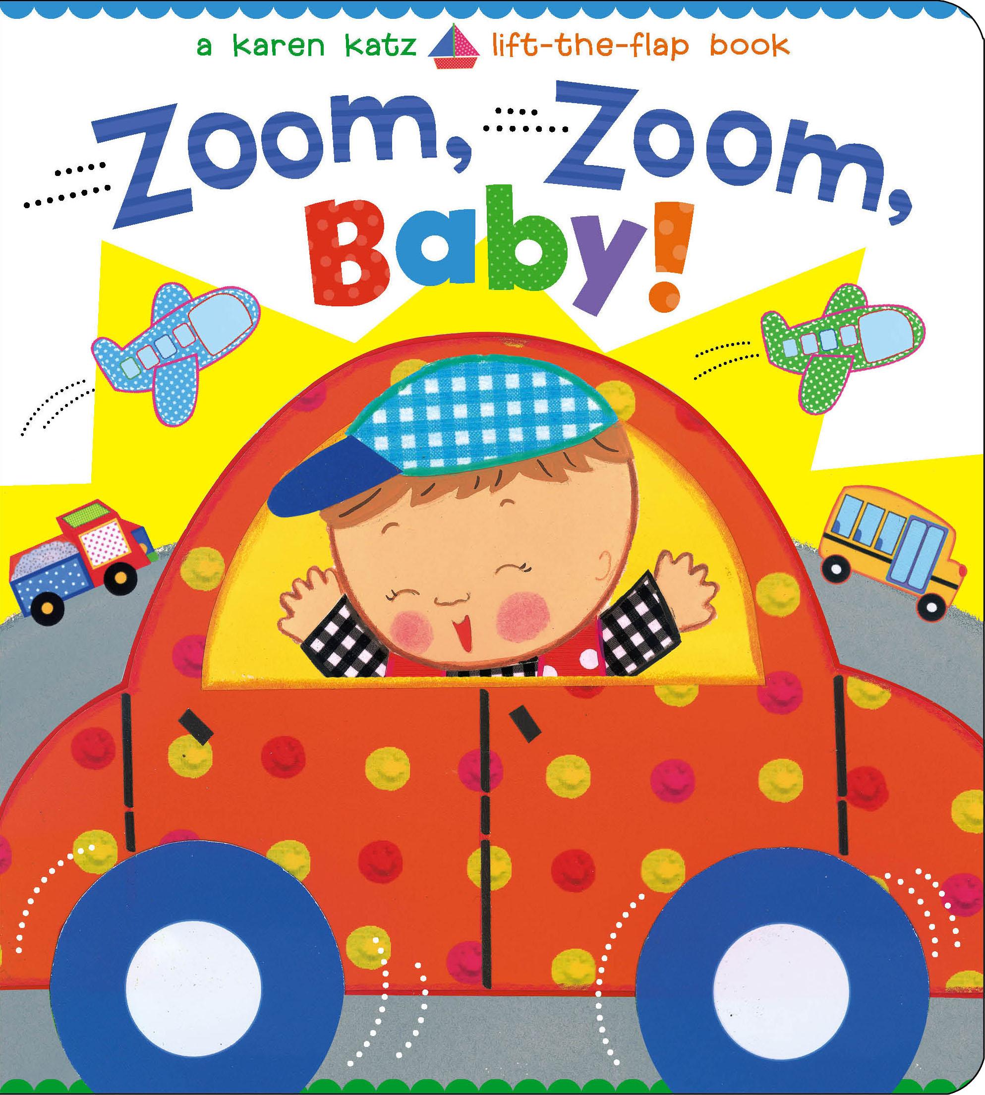 Zoom, Zoom, Baby!   Book by Karen Katz   Official Publisher