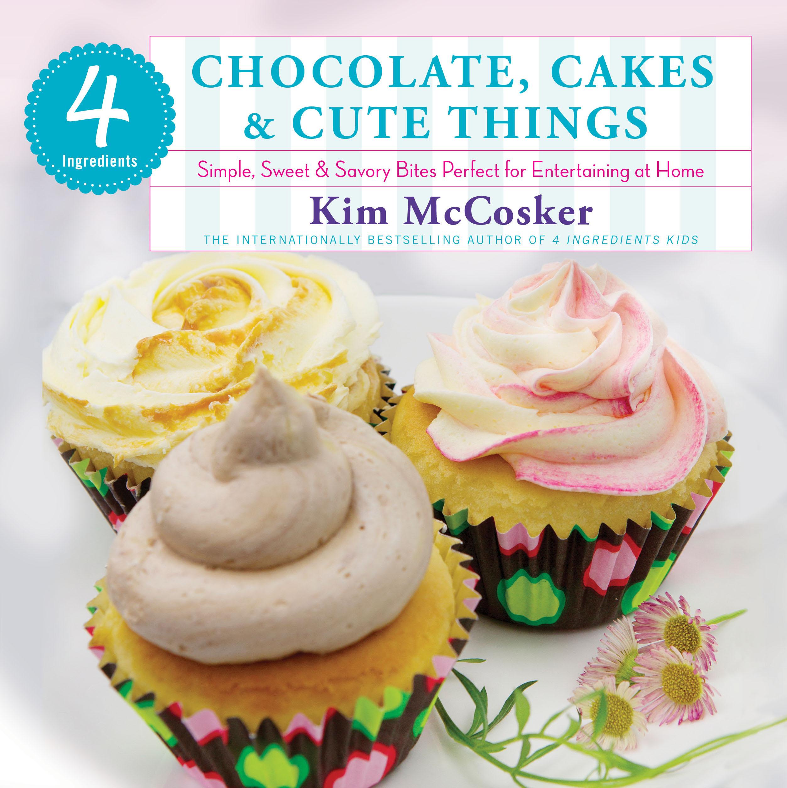 4 Ingredients Chocolate Cakes Cute Things Book By Kim Mccosker